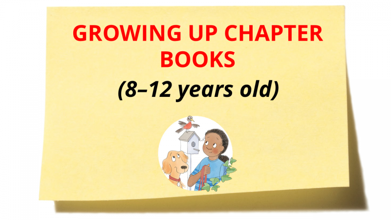 Growing Up Chapter Books 8-12 years