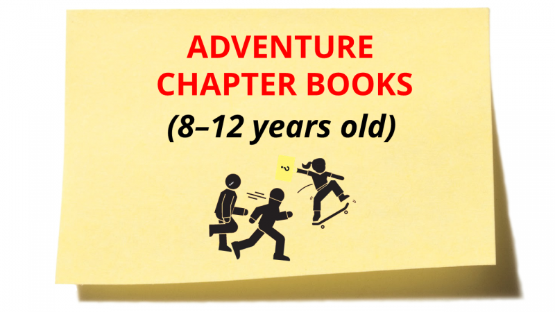 Adventure Chapter Books 8-12 years